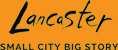 Lancaster: small city big story